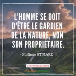 """Citation n°3 - L'homme se doit d'être le gardin de la nature, non son propriétaire"""""""