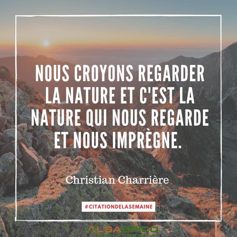 Citation n°6 - Nous croyons regarder la nature et c'est la nature qui nous regarde et nous imprègne