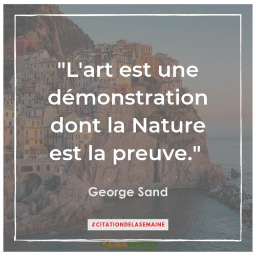 """L'art est une démonstration dont la Nature est la preuve"""". George Sand"""