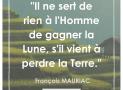 """""""Il ne sert de rien à l'Homme de gagner la Lune, s'il vient à perdre la Terre"""" – François MAURIAC #14"""