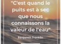 """""""C'est quand le puits est à sec que nous connaissons la valeur de l'eau."""" – Benjamin Franklin #22"""