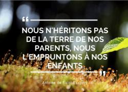 """""""Nous n'héritons pas de la terre de nos parents, nous l'empruntons à nos enfants."""" – Antoine de Saint-Exupéry #1"""
