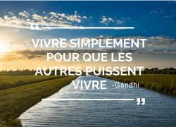"""""""Vivre simplement pour que les autres puissent vivre"""" – Gandhi. #2"""