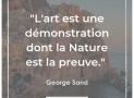 """""""L'art est une démonstration dont la Nature est la preuve"""" – George Sand #20"""