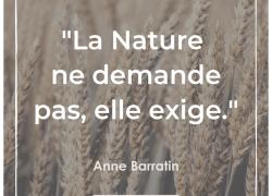 """""""La Nature ne demande pas, elle exige."""" Anne Barratin #21"""