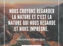"""""""Nous croyons regarder la nature et c'est la nature qui nous regarde et nous imprègne"""" – Christian Charrière #6"""